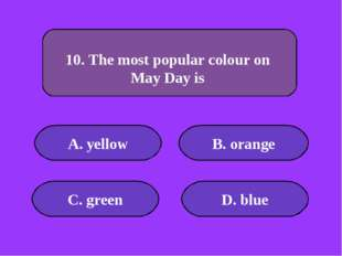 А. yellow B. orange C. green D. blue 10000 points 10. The most popular colour