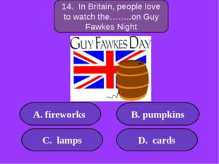 А. fireworks B. pumpkins C. lamps D. cards 300 points 14. In Britain, people