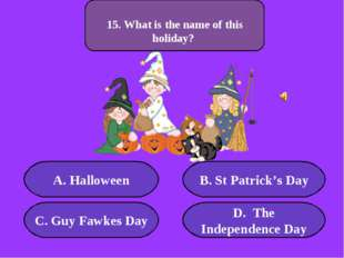 А. Halloween B. St Patrick's Day C. Guy Fawkes Day D. The Independence Day 50