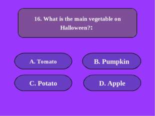 А. Tomato B. Pumpkin C. Potato D. Apple 100 points 16. What is the main veget