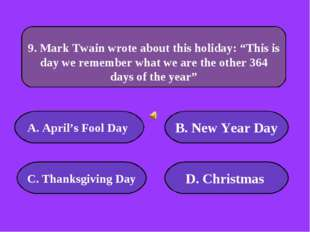 А. April's Fool Day B. New Year Day C. Thanksgiving Day D. Christmas 50000 po