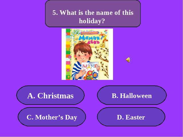 А. Christmas B. Halloween C. Mother's Day D. Easter 300 points 5. What is the...