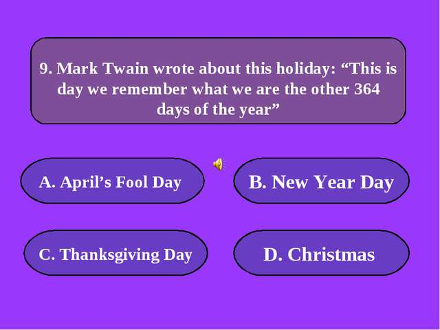 А. April's Fool Day B. New Year Day C. Thanksgiving Day D. Christmas 50000 po...