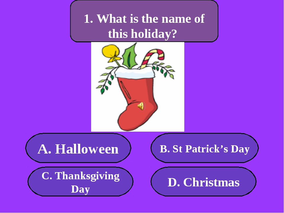 А. Halloween B. St Patrick's Day C. Thanksgiving Day D. Christmas 300 points...