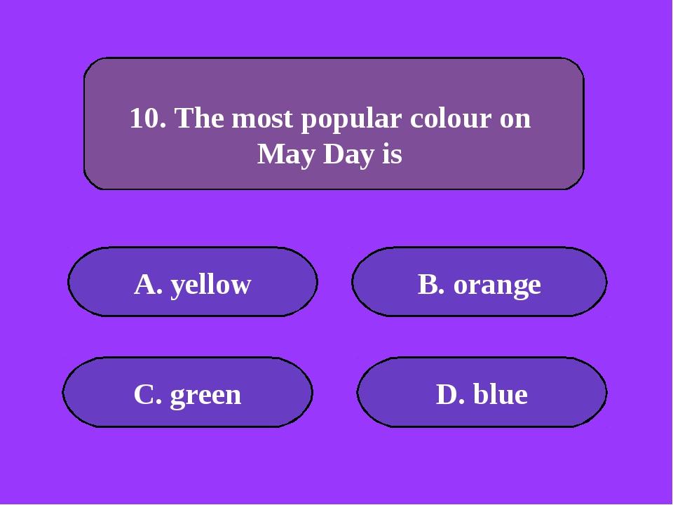 А. yellow B. orange C. green D. blue 10000 points 10. The most popular colour...