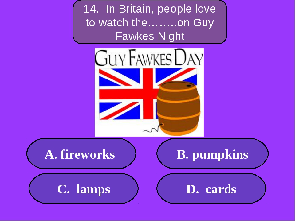 А. fireworks B. pumpkins C. lamps D. cards 300 points 14. In Britain, people...