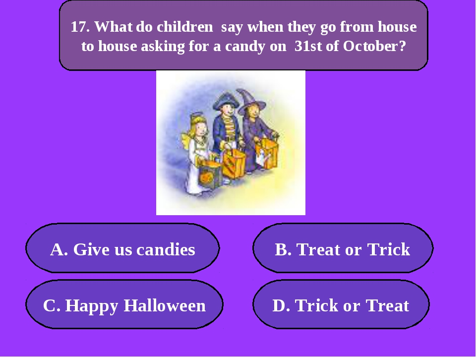 А. Give us candies B. Treat or Trick C. Happy Halloween D. Trick or Treat 300...