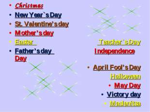 Christmas New Year`s Day St. Valentine's day Mother's day Easter Teacher`s Da