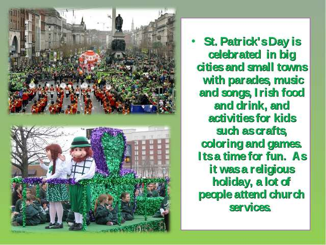 St. Patrick's Day is celebrated in big cities and small towns with parades,...