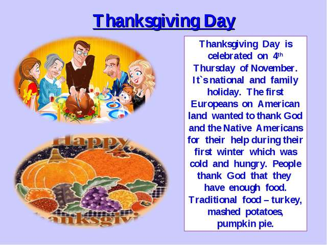 Thanksgiving Day Thanksgiving Day is celebrated on 4th Thursday of November....