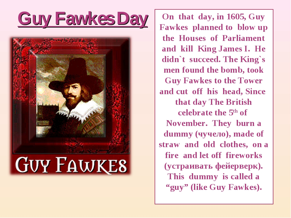 Guy Fawkes Day On that day, in 1605, Guy Fawkes planned to blow up the Houses...