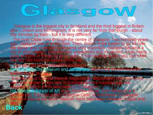 Glasgow is the biggest city in Scotland and the third biggest in Britain aft