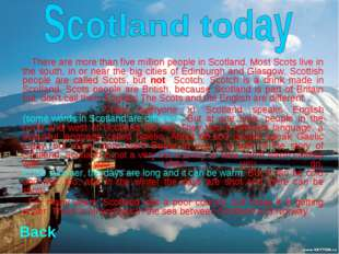 There are more than five million people in Scotland. Most Scots live in the