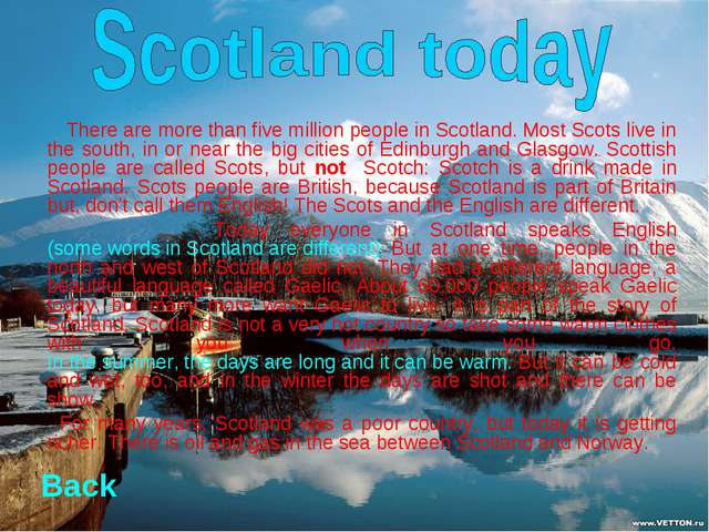 There are more than five million people in Scotland. Most Scots live in the...