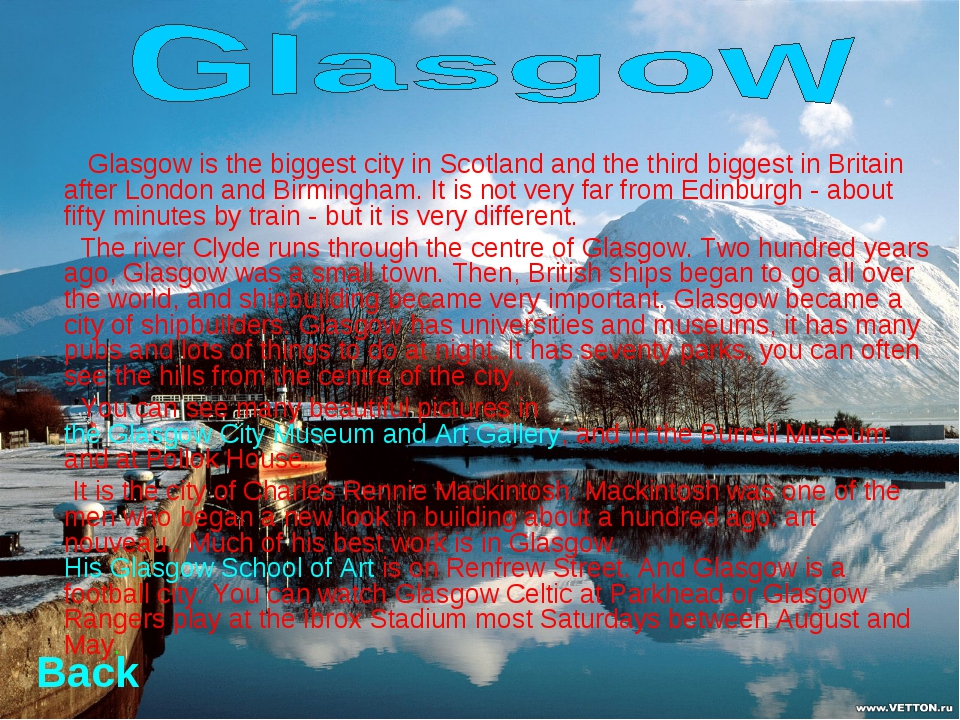 Glasgow is the biggest city in Scotland and the third biggest in Britain aft...