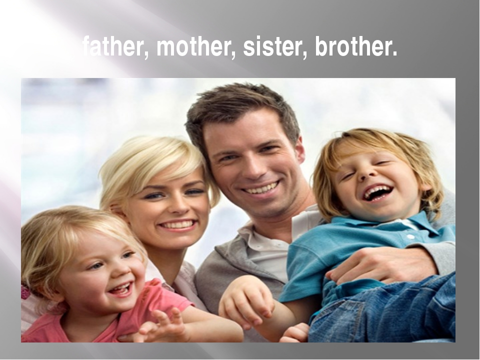 father, mother, sister, brother.