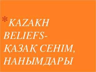 KAZAKH BELIEFS- ҚАЗАҚ СЕНІМ, НАНЫМДАРЫ