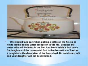 One should take care when putting a kettle on the fire so as not to let the