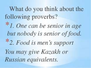 What do you think about the following proverbs? 1. One can be senior in age