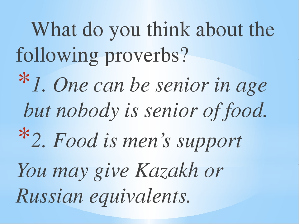What do you think about the following proverbs? 1. One can be senior in age...