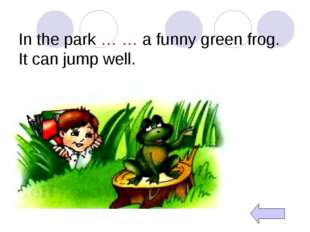 In the park … … a funny green frog. It can jump well.