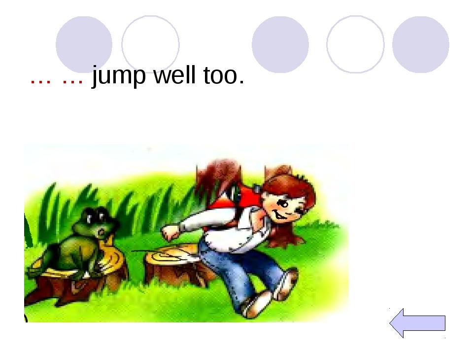 … … jump well too.