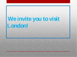 We invite you to visit London!