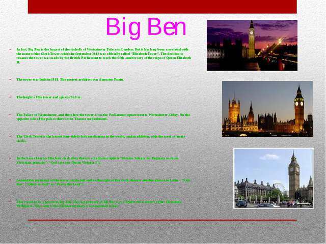 Big Ben In fact, Big Ben is the largest of the six bells of Westminster Pala...