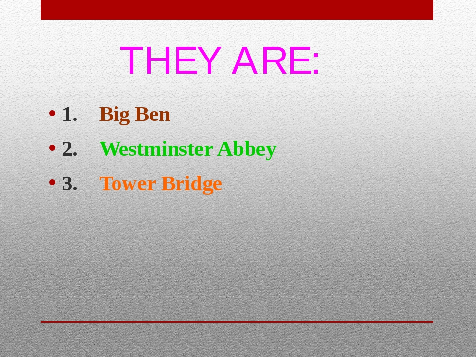 THEY ARE: 1. Big Ben 2. Westminster Abbey 3. Tower Bridge