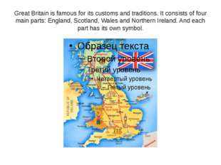 Great Britain is famous for its customs and traditions. It consists of four m