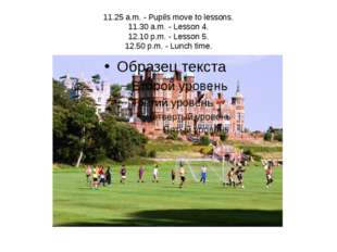 11.25 a.m. - Pupils move to lessons. 11.30 a.m. - Lesson 4. 12.10 p.m. - Less