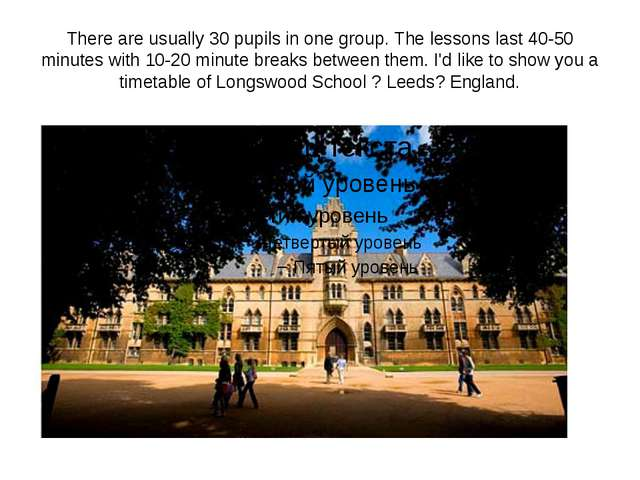 There are usually 30 pupils in one group. The lessons last 40-50 minutes with...