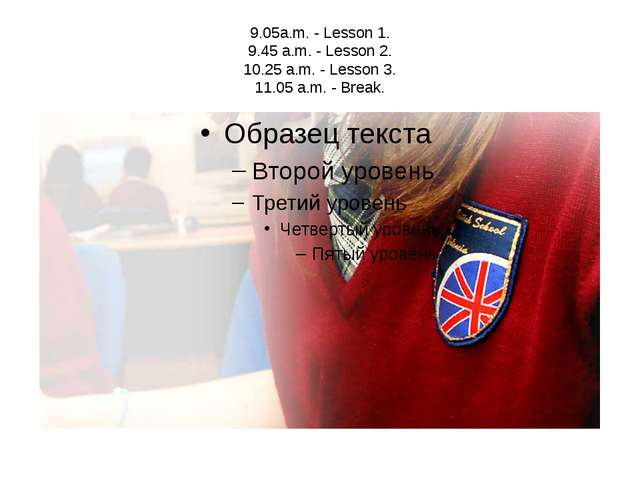 9.05a.m. - Lesson 1. 9.45 a.m. - Lesson 2. 10.25 a.m. - Lesson 3. 11.05 a.m....