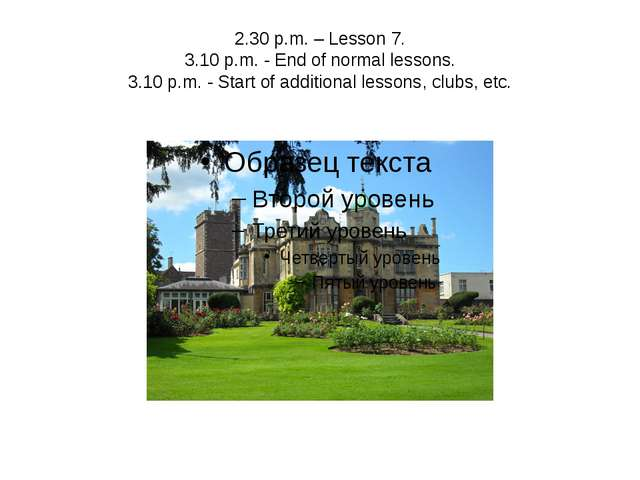 2.30 p.m. – Lesson 7. 3.10 p.m. - End of normal lessons. 3.10 p.m. - Start of...
