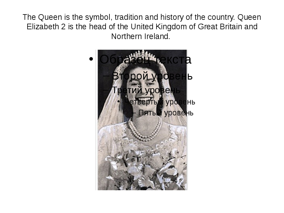 The Queen is the symbol, tradition and history of the country. Queen Elizabet...