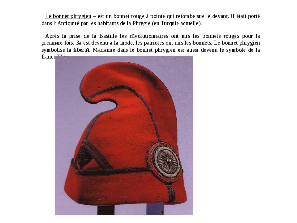 Le bonnet phrygien – est un bonnet rouge à pointe qui retombe sue le devant....