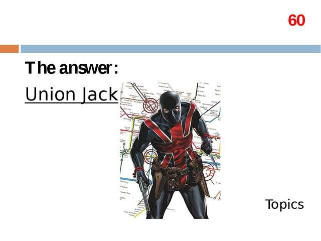 60 The answer: Union Jack Topics
