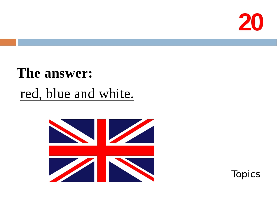20 The answer: red, blue and white. Topics