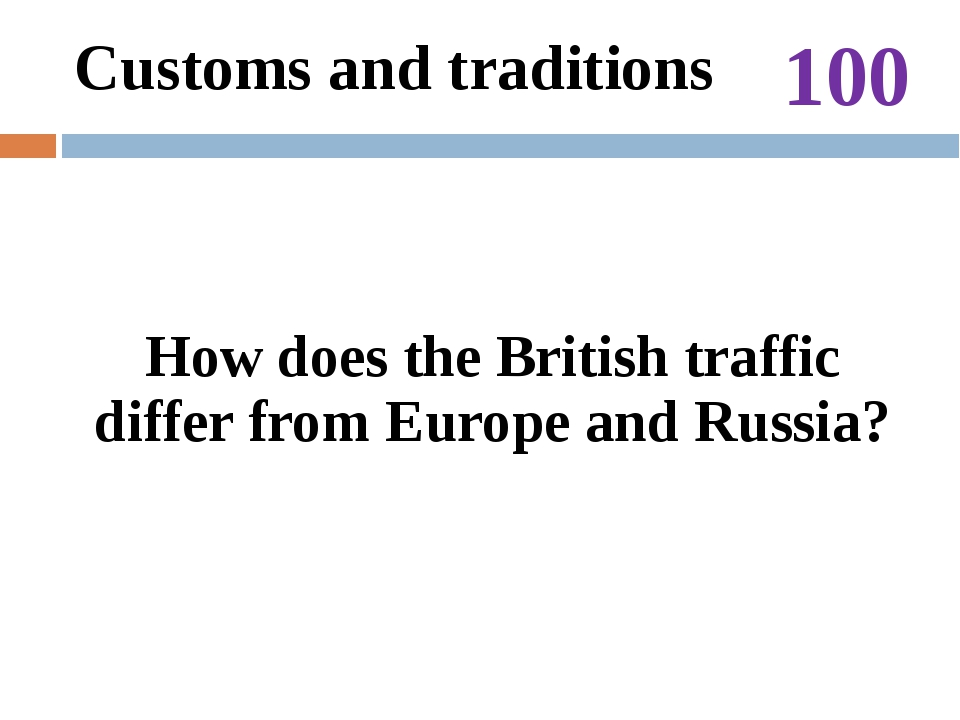 100 The answer: There is a left-side traffic in Britain and a right-side traf...