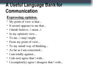 A Useful Language Bank for Communication Expressing opinion. My point of view