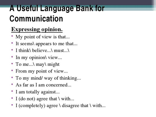A Useful Language Bank for Communication Expressing opinion. My point of view...