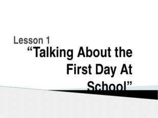 "Lesson 1 ""Talking About the First Day At School"""