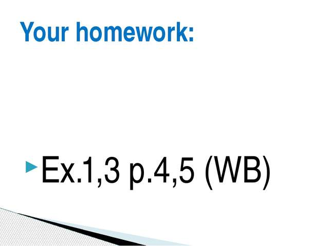 Ex.1,3 p.4,5 (WB) Your homework: