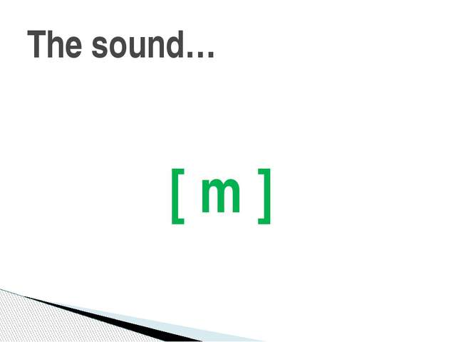[ m ] The sound…