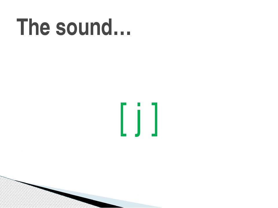 [ j ] The sound…