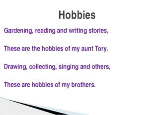 Gardening, reading and writing stories, These are the hobbies of my aunt Tory