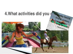 4.What activities did you do?