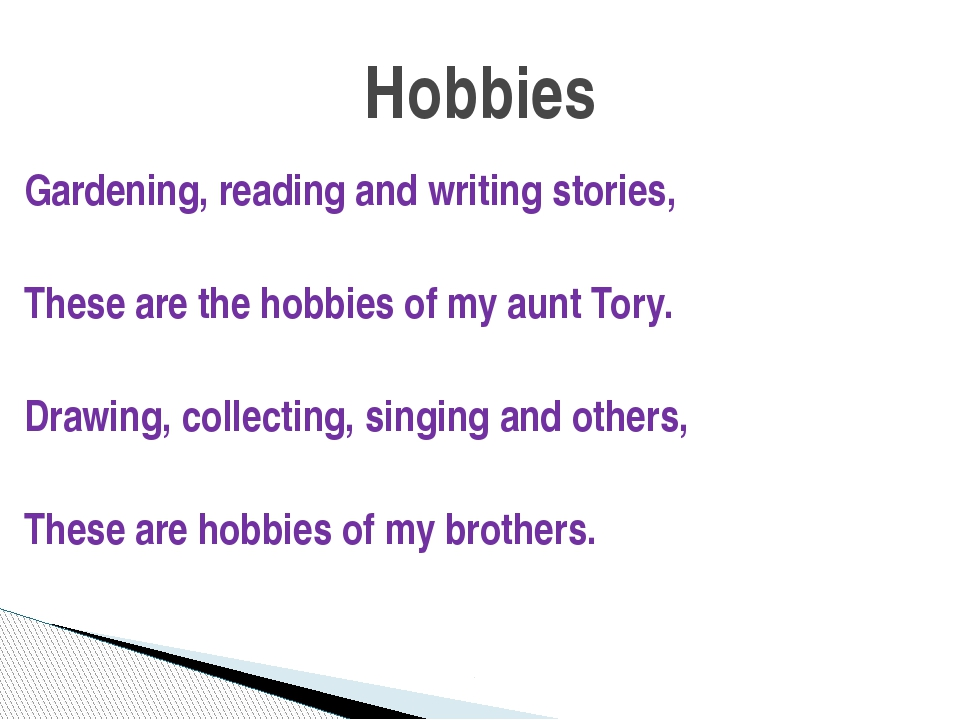 Gardening, reading and writing stories, These are the hobbies of my aunt Tory...