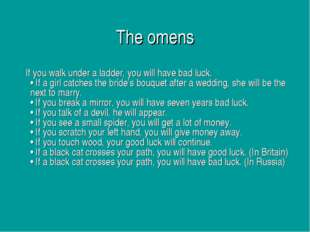 The omens If you walk under a ladder, you will have bad luck. • If a girl ca