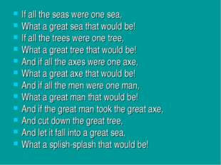 If all the seas were one sea, What a great sea that would be! If all the tree